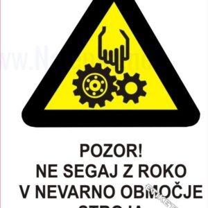 Opozorilni znaki Pozor! Ne segaj z roko v nevarno območje stroja 1